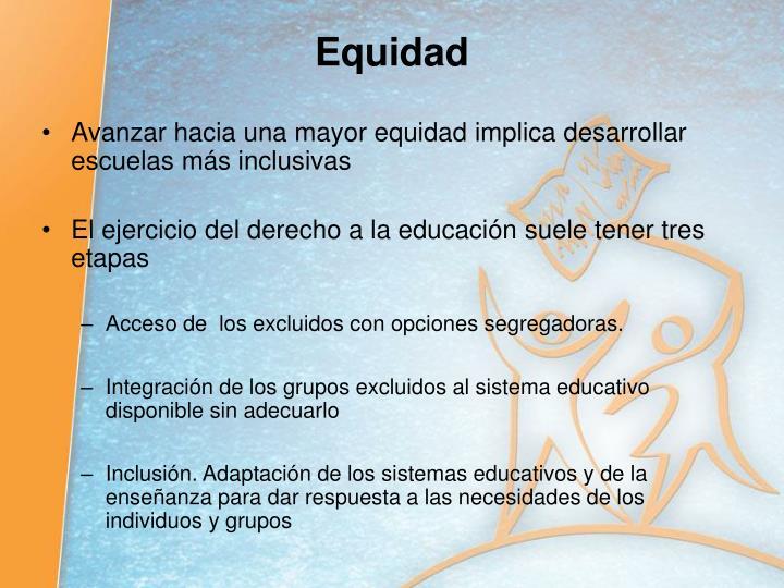 Avanzar hacia una mayor equidad implica desarrollar escuelas más inclusivas