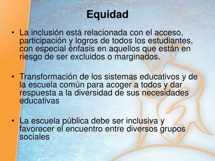 La inclusión está relacionada con el acceso, participación y logros de todos los estudiantes, con especial énfasis en aquellos que están en riesgo de ser excluidos o marginados.