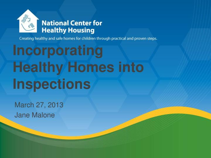 Incorporating healthy homes into inspections march 27 2013 jane malone
