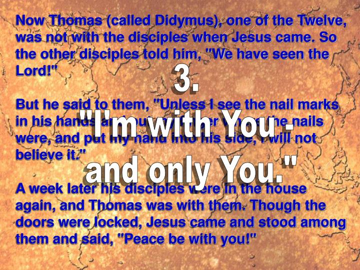 """Now Thomas (called Didymus), one of the Twelve, was not with the disciples when Jesus came. So the other disciples told him, """"We have seen the Lord!"""""""