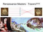 renaissance masters tracers