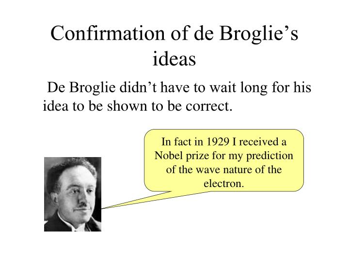 Confirmation of de Broglie's ideas