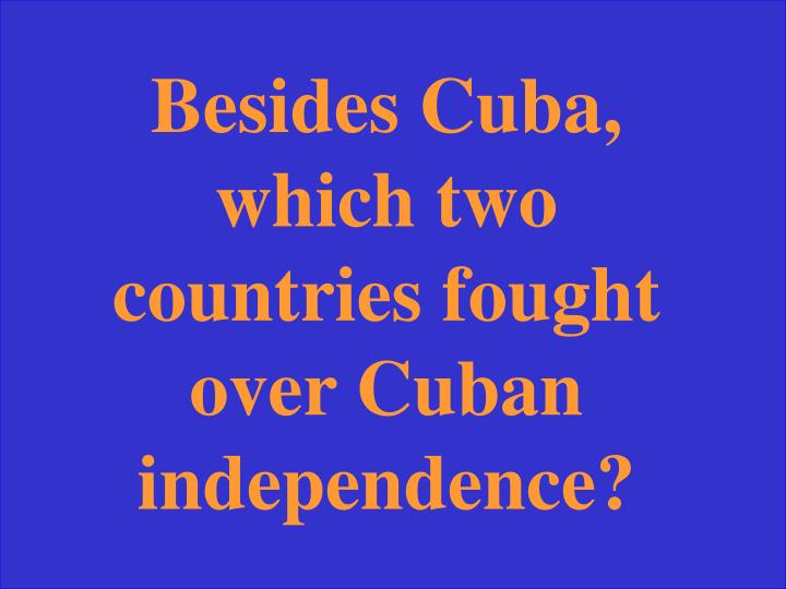 Besides Cuba, which two countries fought over Cuban independence?
