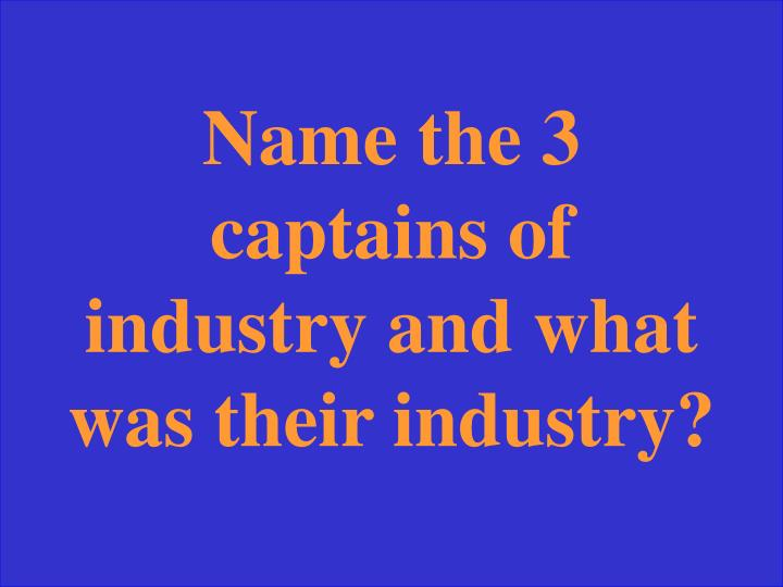 Name the 3 captains of industry and what was their industry?