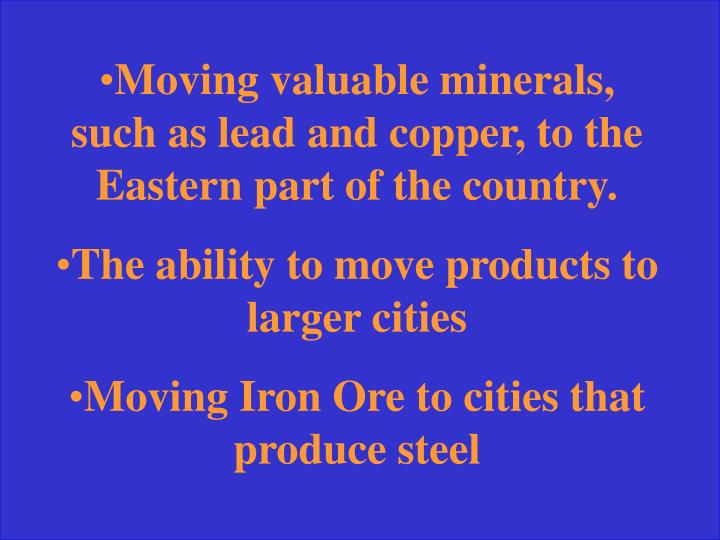 Moving valuable minerals, such as lead and copper, to the Eastern part of the country.