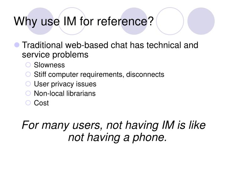 Why use IM for reference?