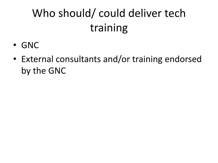 Who should/ could deliver tech training