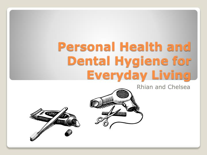 personal health and dental hygiene for everyday living n.