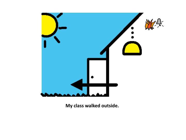 My class walked outside.