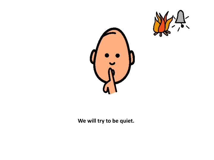 We will try to be quiet.