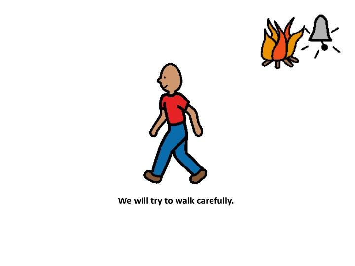We will try to walk carefully.