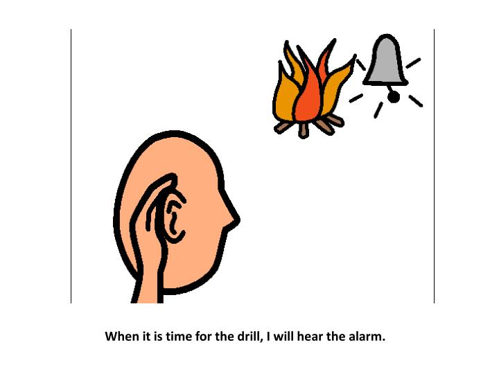 When it is time for the drill, I will hear the alarm.