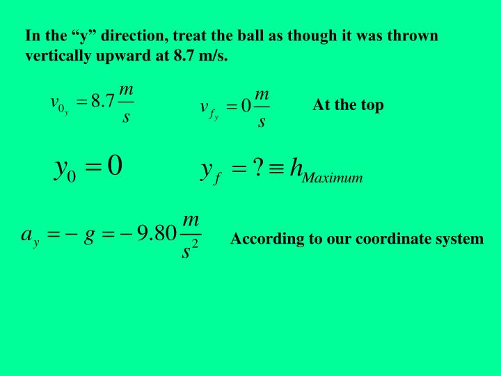 """In the """"y"""" direction, treat the ball as though it was thrown vertically upward at 8.7 m/s."""