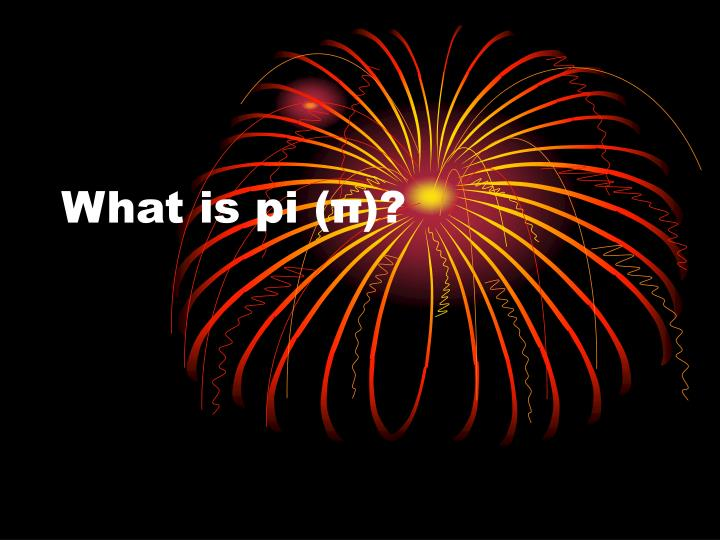 What is pi (