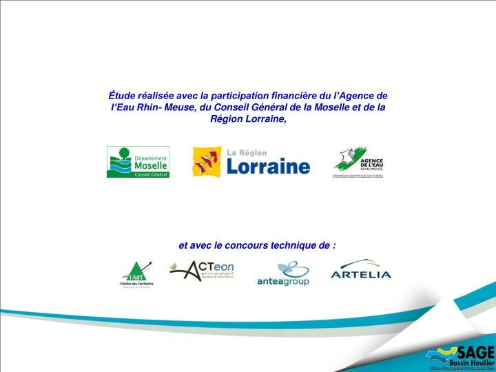 Étude réalisée avec la participation financière du l'Agence de l'Eau Rhin- Meuse, du Conseil Général de la Moselle et de la Région Lorraine,