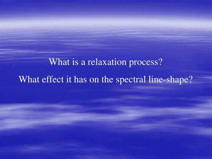 What is a relaxation process?