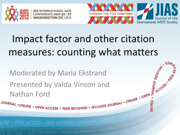 impact factor and other citation measures counting what matters n.