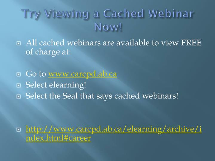 Try Viewing a Cached Webinar Now!