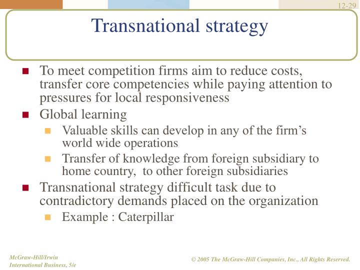 To meet competition firms aim to reduce costs, transfer core competencies while paying attention to pressures for local responsiveness
