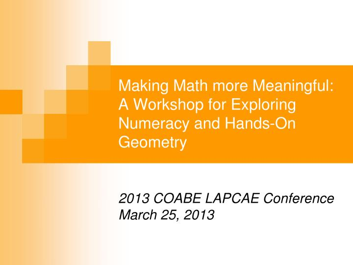 making math more meaningful a workshop for exploring numeracy and hands on geometry n.