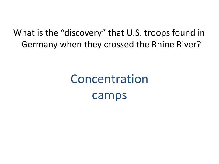 """What is the """"discovery"""" that U.S. troops found in Germany when they crossed the Rhine River?"""