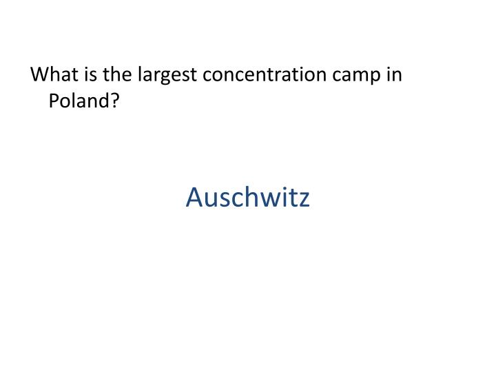 What is the largest concentration camp in Poland?