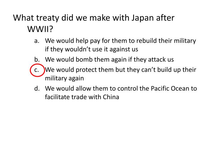 What treaty did we make with Japan after WWII?