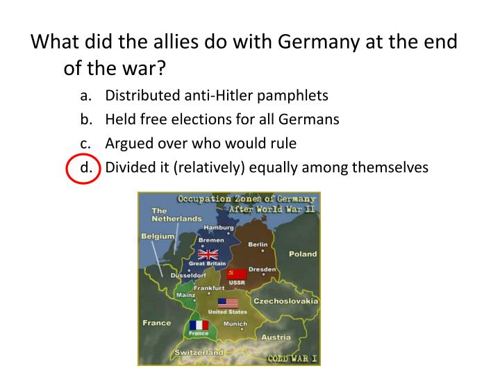 What did the allies do with Germany at the end of the war?