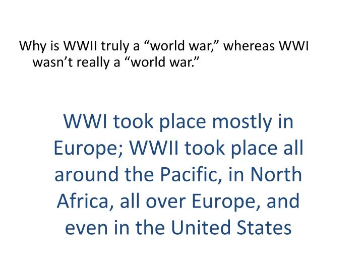 """Why is WWII truly a """"world war,"""" whereas WWI wasn't really a """"world war."""""""