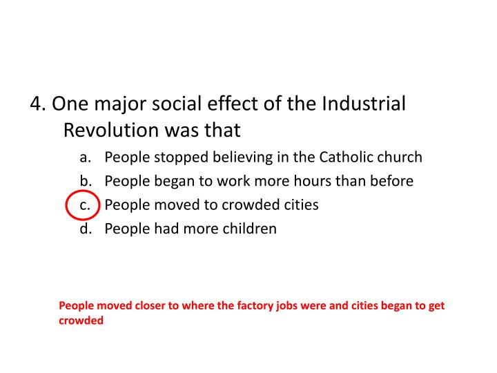 4. One major social effect of the Industrial Revolution was that