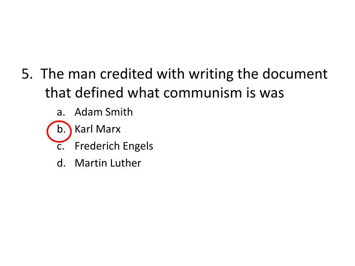 5.  The man credited with writing the document that defined what communism is was