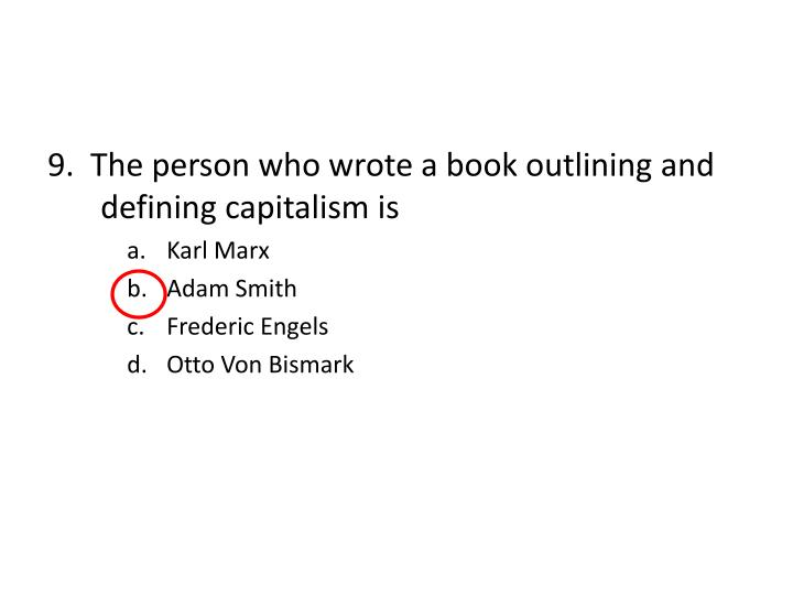 9.  The person who wrote a book outlining and defining capitalism is
