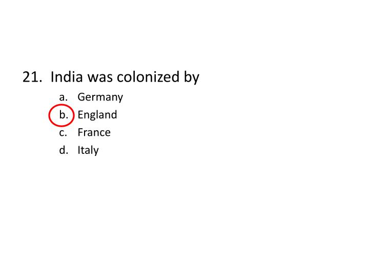 21.  India was colonized by