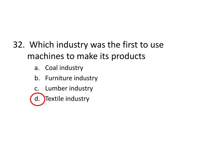32.  Which industry was the first to use machines to make its products