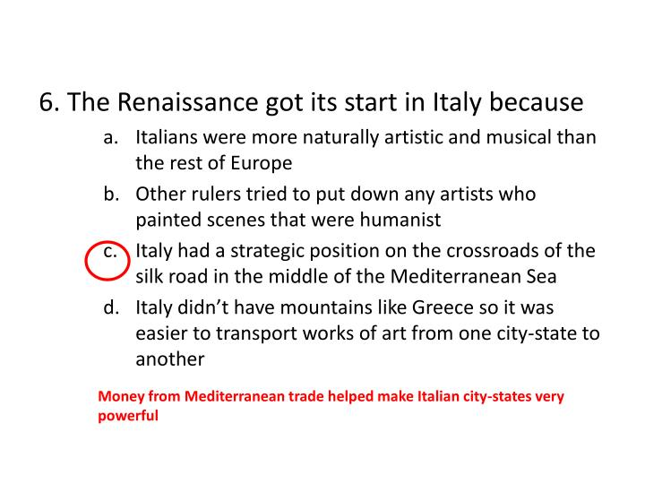 6. The Renaissance got its start in Italy because