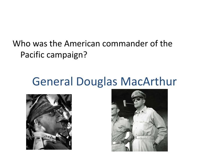 Who was the American commander of the Pacific campaign?
