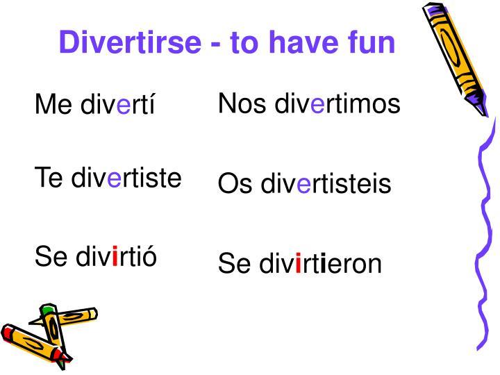 Divertirse - to have fun