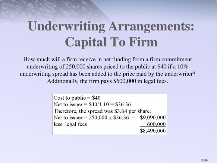 Underwriting Arrangements: Capital To Firm