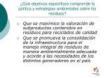 qu objetivos espec ficos comprende la pol tica y estrategias ambientales sobre los residuos2