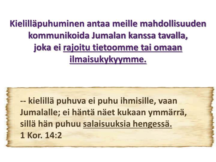 Kielilläpuhuminen antaa meille mahdollisuuden kommunikoida Jumalan kanssa tavalla,