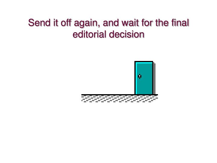 Send it off again, and wait for the final editorial decision