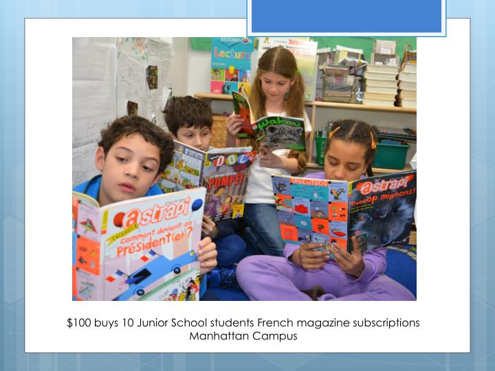 $100 buys 10 Junior School students French magazine subscriptions