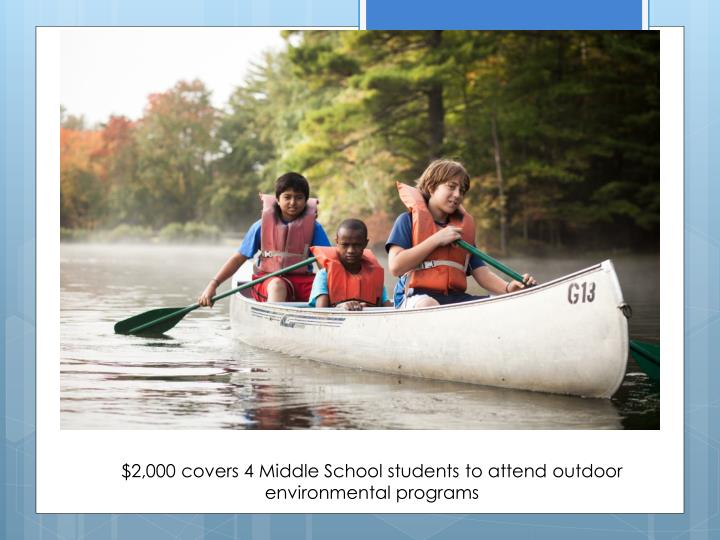$2,000 covers 4 Middle School students to attend outdoor