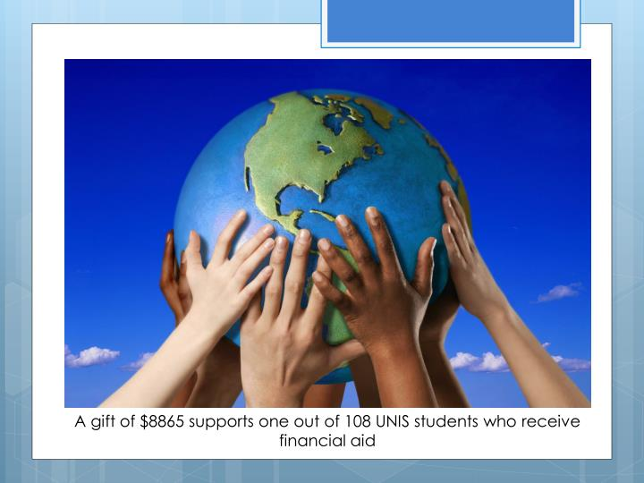 A gift of $8865 supports one out of 108 UNIS students who receive financial aid