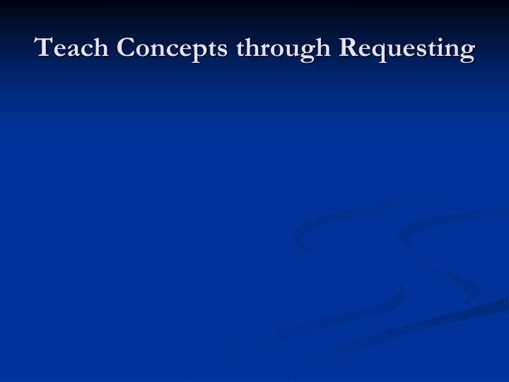 Teach Concepts through Requesting