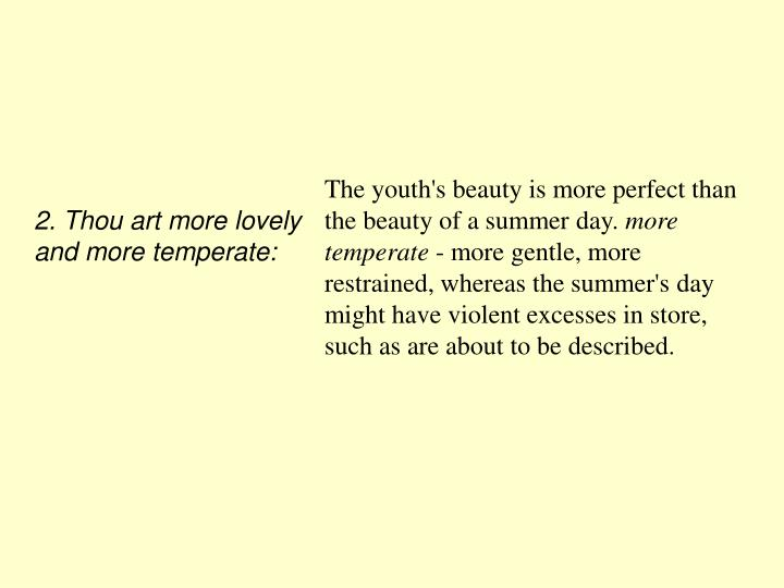 2. Thou art more lovely and more temperate: