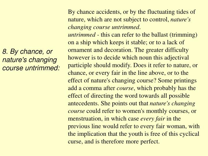 By chance accidents, or by the fluctuating tides of nature, which are not subject to control,