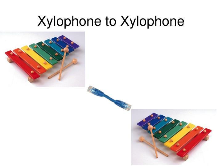 Xylophone to Xylophone