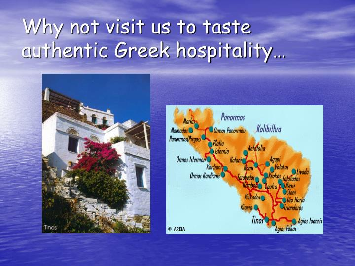 Why not visit us to taste authentic Greek hospitality…