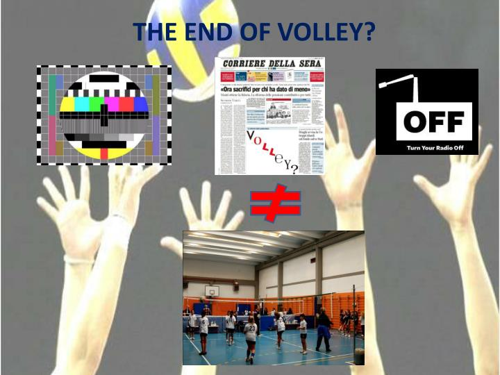 THE END OF VOLLEY?